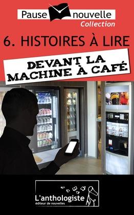 Histoires à lire devant la machine à café - 10 nouvelles, 10 auteurs - Pause-nouvelle t6