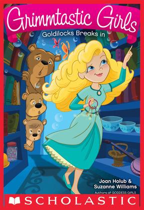 Goldilocks Breaks In (Grimmtastic Girls #6)
