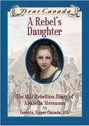 Dear Canada: A Rebel's Daughter