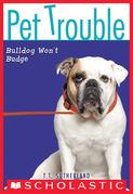 Pet Trouble #4: Bulldog Won't Budge