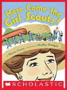 """Here Come the Girl Scouts! The Amazing All-True Story of Juliette """"Daisy"""" Gordon Low and Her Great Adventure"""