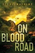 On Blood Road (a Vietnam War novel)
