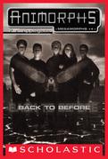 Back to Before (Animorphs Megamorphs #4)