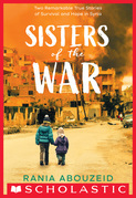 Sisters of the War: Two Remarkable True Stories of Survival and Hope in Syria (Scholastic Focus)
