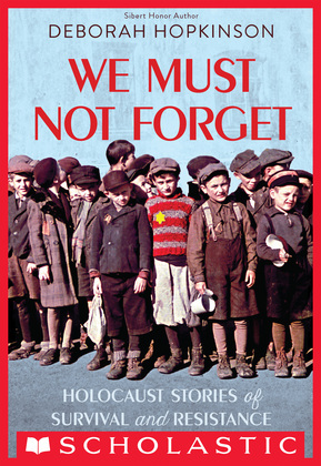 We Must Not Forget: Holocaust Stories of Survival and Resistance (Scholastic Focus)