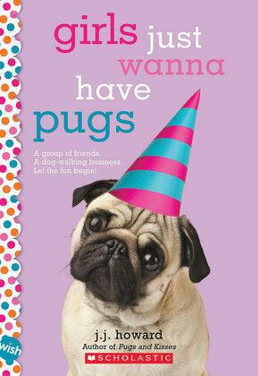 Girls Just Wanna Have Pugs: A Wish Novel