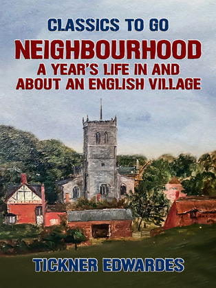 Neighbourhood: A Year's Life in and about an English Village