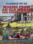 Mosses from an Old Manse, and Other Stories