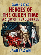 Heroes Of The Olden Time: A Story Of The Golden Age