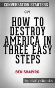 How to Destroy America in Three Easy Steps by Ben Shapiro: Conversation Starters