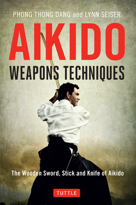 Aikido Weapons Techniques: The Wooden Sword, Stick, and Knife of Aikido