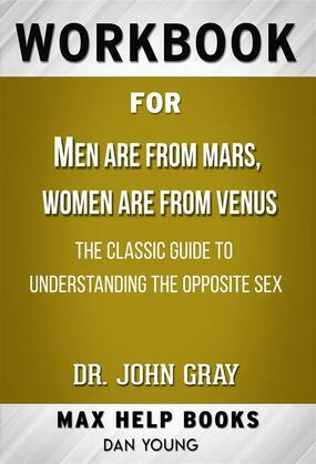 Workbook for Men Are from Mars, Women Are from Venus: The Classic Guide to Understanding the Opposite Sex by John Gray