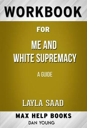 Workbook for Me and White Supremacy: A Guided Journal: The Official Companion to the New York Times Bestselling Book Me and White Supremacy by Layla F. Saad