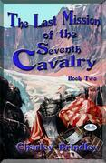 The Last Mission Of The Seventh Cavalry: Book Two