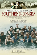 Struggle and Suffrage in Southend-on-Sea
