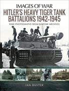 Hitler's Heavy Tiger Tank Battalions 1942–1945