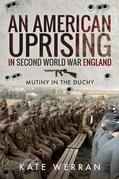 An American Uprising in Second World War England