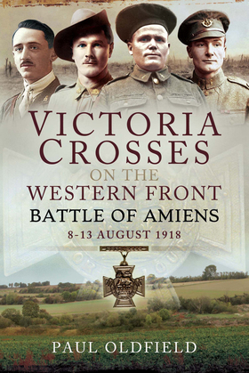 Victoria Crosses on the Western Front – Battle of Amiens