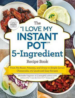 """The """"I Love My Instant Pot®"""" 5-Ingredient Recipe Book"""