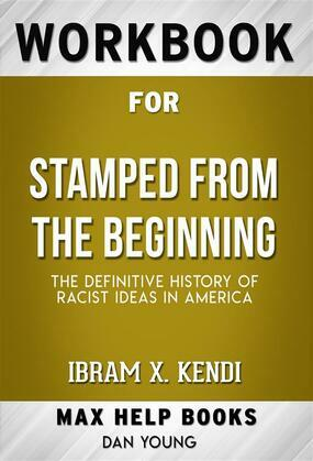 Workbook for Stamped from the Beginning: The Definitive History of Racist Ideas in America by Ibram X. Kendi