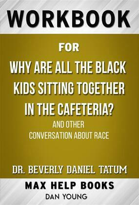 Workbook for Why Are All the Black Kids Sitting Together in the Cafeteria? And Other Conversations About Race by Beverly Daniel Tatum