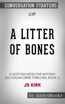 A Litter of Bones: A Scottish Detective Mystery (DCI Logan Crime Thrillers, Book 1) by JD Kirk: Conversation Starters