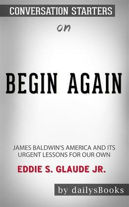 Begin Again: James Baldwin's America and Its Urgent Lessons for Our Own by Eddie S. Glaude Jr.: Conversation Starters