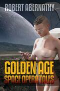 Robert Abernathy: Golden Age Space Opera Tales