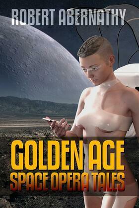 Robert Abernathy: Golden Age Space Opera Tales
