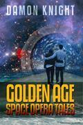 Damon Knight: Golden Age Space Opera Tales