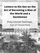 Letters to His Son on The Art of Becoming a Man of the World and a Gentleman