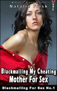 Blackmailing My Cheating Mother For Sex