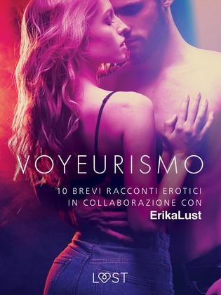 Voyeurismo - 10 brevi racconti erotici in collaborazione con Erika Lust