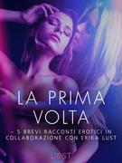 La prima volta - 5 brevi racconti erotici in collaborazione con Erika Lust