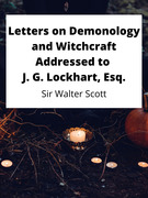 Letters on Demonology and Witchcraft Addressed to J. G. Lockhart, Esq.