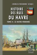 Histoire des Rues du Havre (Tome 2 : le Havre Moderne)