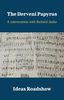 The Derveni Papyrus - A Conversation with Richard Janko