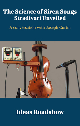 The Science of Siren Songs: Stradivari Unveiled - A Conversation with Joseph Curtin