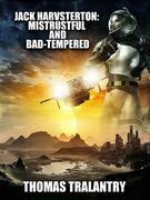 Jack Harvsterton: Mistrustul And Bad-Tempered