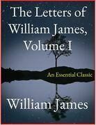 The Letters of William James, Vol. I