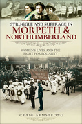 Struggle and Suffrage in Morpeth & Northumberland