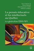 La pensée éducative et les intellectuels au Québec. La génération 1900-1915