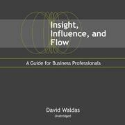 Insight, Influence, and Flow