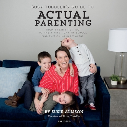 Busy Toddler's Guide to Actual Parenting