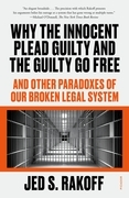 Why the Innocent Plead Guilty and the Guilty Go Free