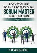 Pocket guide to the Professional Scrum Master Certification  (PSM 1)