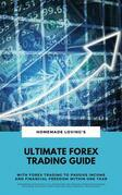 Ultimate Forex Trading Guide: With Forex Trading To Passive Income And Financial Freedom Within One Year (Workbook With Practical Strategies For Trading Foreign Exchange Including Detailed Chart Analysis And Financial Psychology)