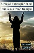 Gracias A Dios Por El Día Que Jesús Tomó Tu Lugar