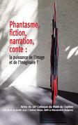 Phantasme, fiction, narration, conte : la puissance de l'image et de l'Imaginaire ?