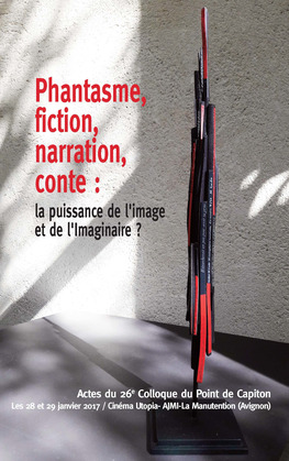 Phantasme, fiction, narration, conte : la puissance de l'image et de l'Imaginaire ?